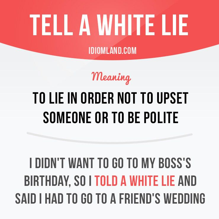 Tell A White Lie Means To In Order Not Upset Someone