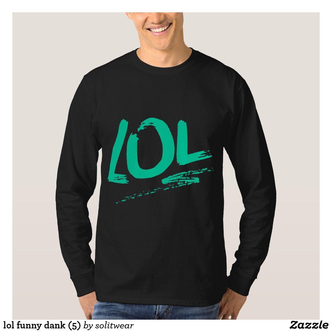 Lol Funny Dank 5 T Shirt Zazzle Com Mens Stylish T Shirts Cool T Shirts T Shirt