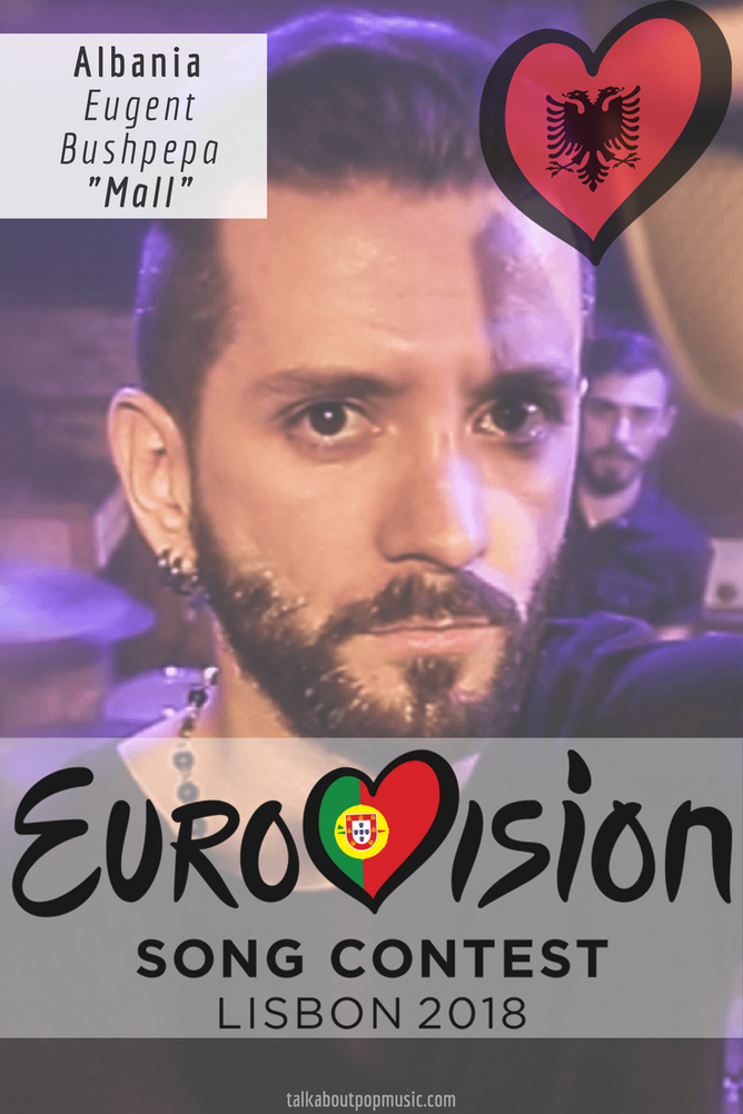 EUROVISION SONG CONTEST 2018: ALBANIA – 'Mall' By Eugent Bushpepa