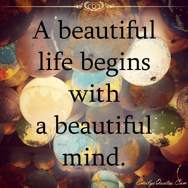 A beautiful life begins with a beautiful mind | QUOTES