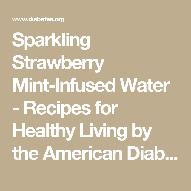 Sparkling Strawberry Mint-Infused Water - Recipes for Healthy Living by the American Diabetes Association®