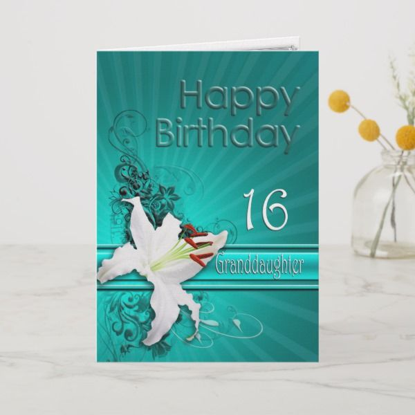 Birthday Card For Granddaughter 16 With A Lily Sweetsixteen Birthdaycards 16thbirthday 16yearold Forgirl