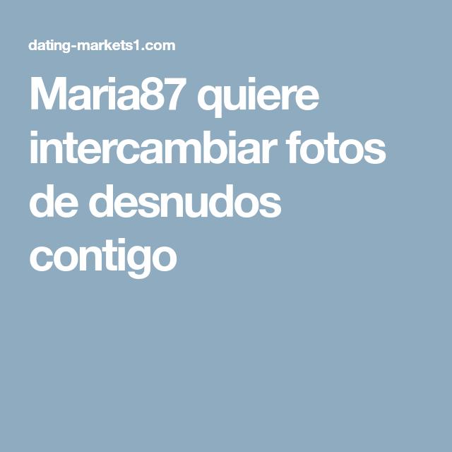 Maria87 Quiere Intercambiar Fotos De Desnudos Contigo Cool En 2019