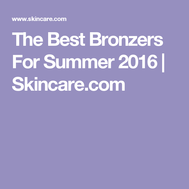 The Best Bronzers For Summer 2016 | Skincare.com