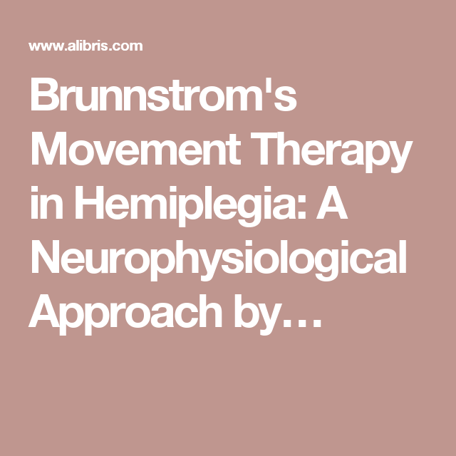 Brunnstrom's Movement Therapy in Hemiplegia: A Neurophysiological Approach by…