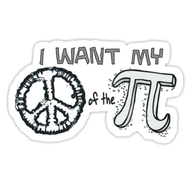 I Want My Peace Of The Pi Sticker By Mudgestudios Pinterest