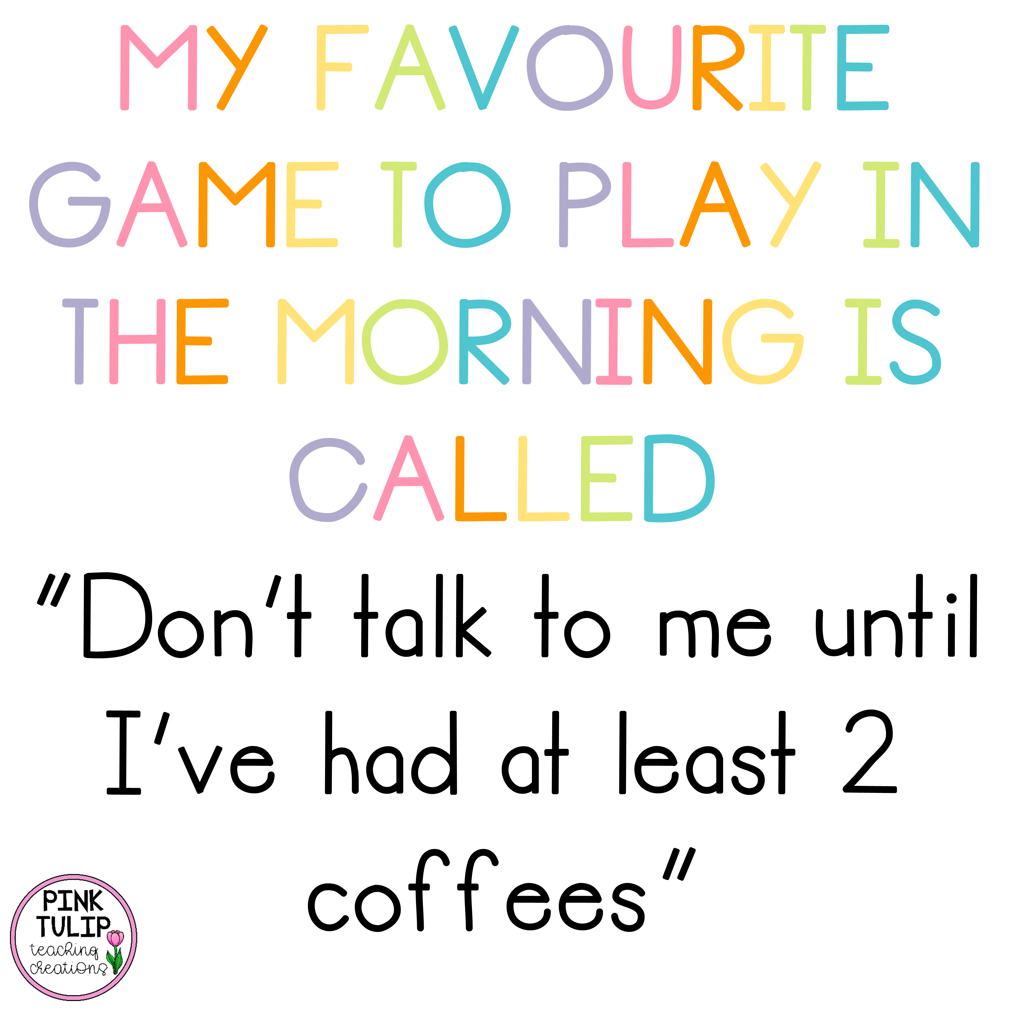 My Favorite Game To Play In The Morning Is Called Don T