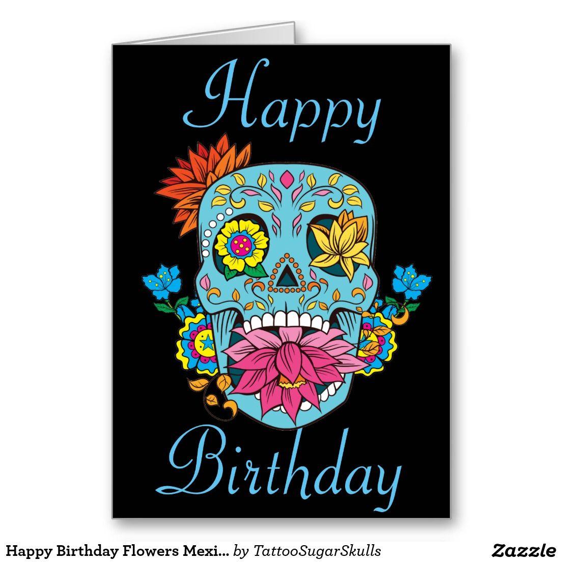 Happy Birthday Flowers Mexican Tattoo Sugar Skull Card Zazzle Com Happy Birthday Flower Birthday Flowers Sugar Skull Tattoos