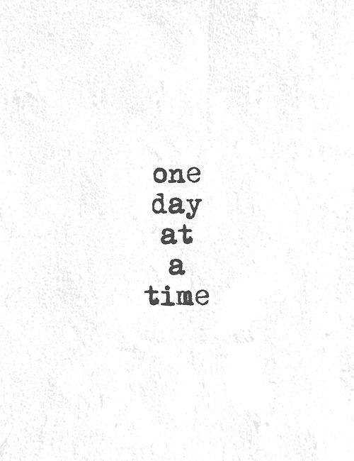 One Day At A Time Positivevibes23 Tumblr May 2014 Quotes I Love