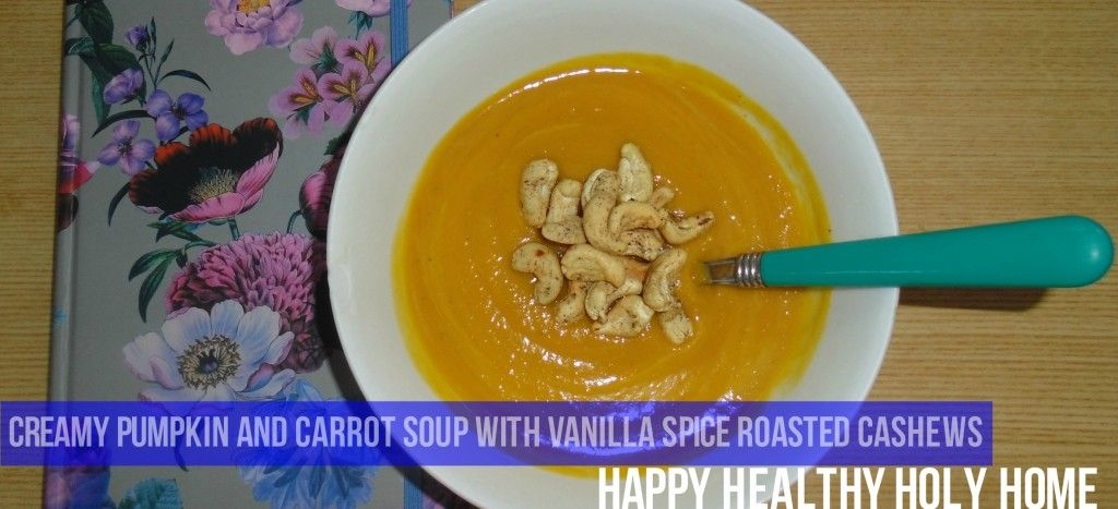 Creamy Pumpkin and Carrot Soup with Vanilla-Spiced Roasted Cashews from Happy Healthy Holy Home