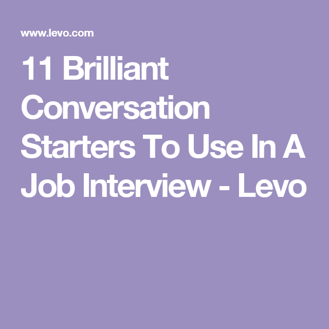 11 Brilliant Conversation Starters To Use In A Job Interview Conversation Starters Job Interview Talk To Strangers
