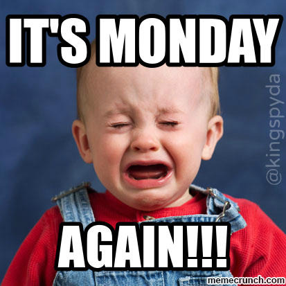 Its monday again funny baby crying Funny monday memes