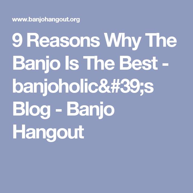 9 Reasons Why The Banjo Is The Best - banjoholic's Blog - Banjo Hangout