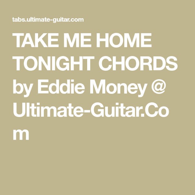 Take Me Home Tonight Chords By Eddie Money Ultimate Guitar