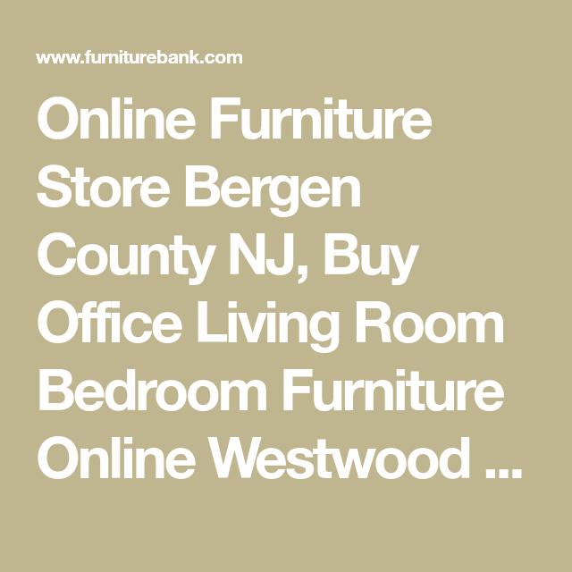 Online Furniture Store Bergen County NJ, Buy Office Living Room Bedroom  Furniture Online Westwood USA