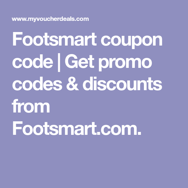 Footsmart coupon code   Get promo codes