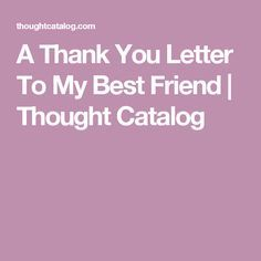 A thank you letter to my best friend pinterest xmas gifts a thank you letter to my best friend thought catalog expocarfo Choice Image