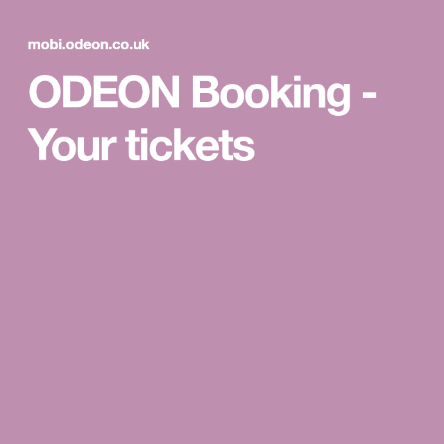Odeon Booking Your Tickets With Images Booking Ticket