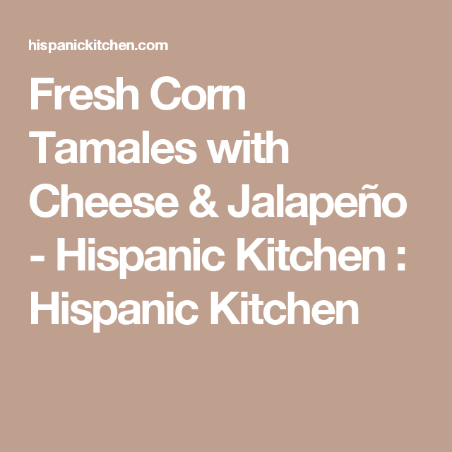 Fresh Corn Tamales with Cheese & Jalapeño | Corn tamales, Tamales ...