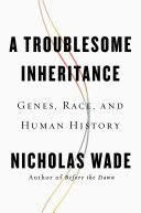 A troublesome inheritance : genes, race and human history - Catalog - UW-Madison Libraries