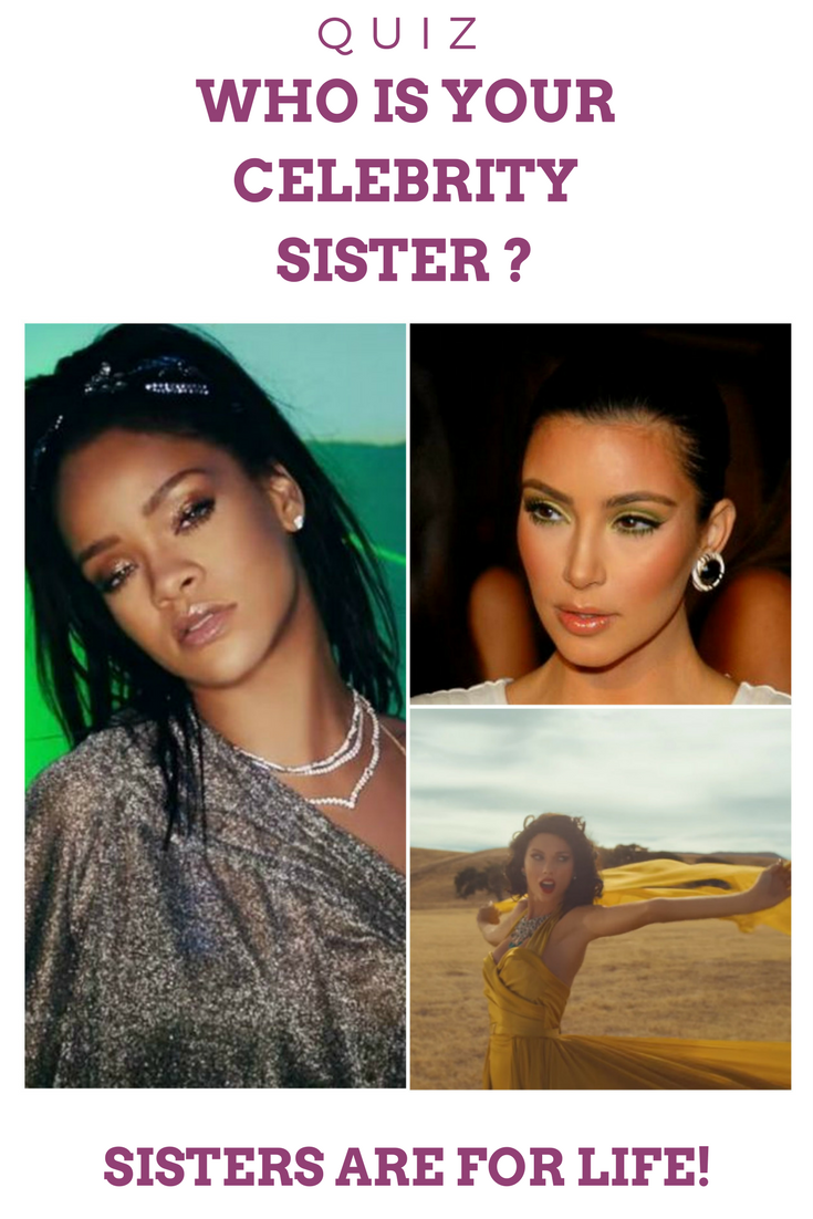 Who Is Your Celebrity Sister Celebrity Quiz Celebrity Quizzes Celebrities