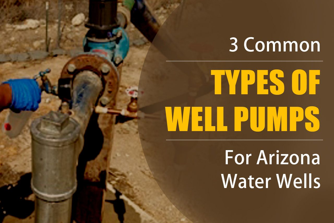 3 Common Types of Well Pumps For Arizona Water Wells