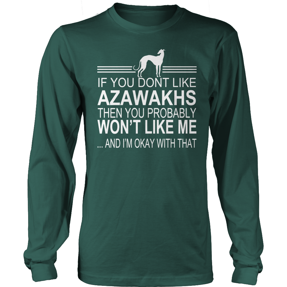 If You Dont Like Azawakhs Then You Probably Wont Like Me And Im Okay With That Long Sleeve Tee