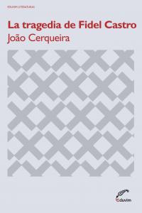 La tragedia de Fidel Castro de João Cerqueira es una reescritura de esa Historia que en Latinoamérica conocemos bien, y en ese mundo de ficción historiográfica ya no importa si los personajes son contemporáneos o no, si la brecha abierta en la Historia Oficial es posible o imposible –algo a lo que José Saramago, el gran escritor portugués, ya nos tiene acostumbrados–;