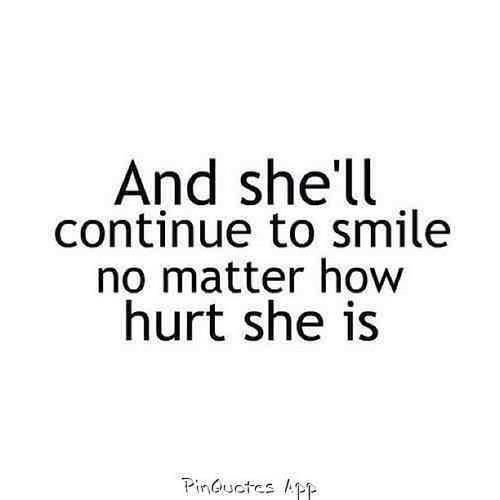 And Shell Continue To Smile No Matter How Hurt She Is It Is What