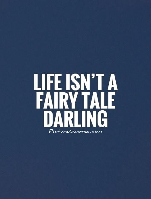Life Isnt A Fairy Tale Darling Picture Quotes Life Quotes