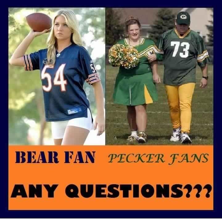 BEARS FAN PECKER FANS ANY QUESTIONS?