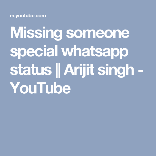 Missing Someone Special Whatsapp Status Arijit Singh Youtube