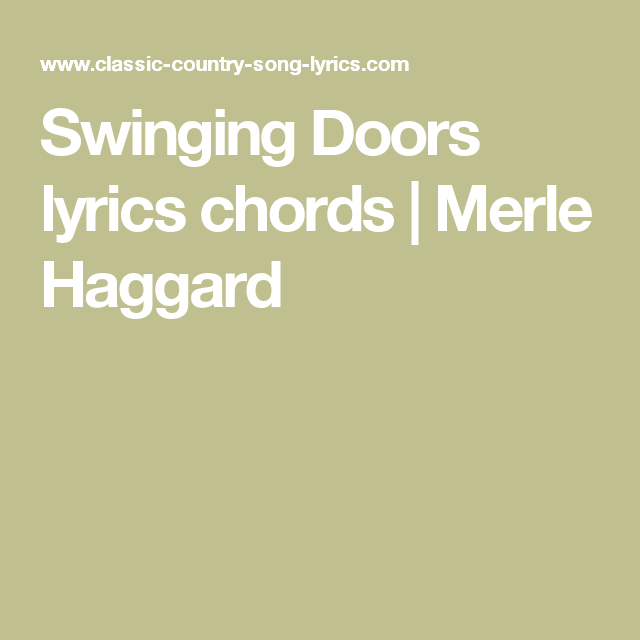 Swinging Doors Lyrics Chords Merle Haggard Merle Haggard Songs Lyrics Chords Country Song Lyrics