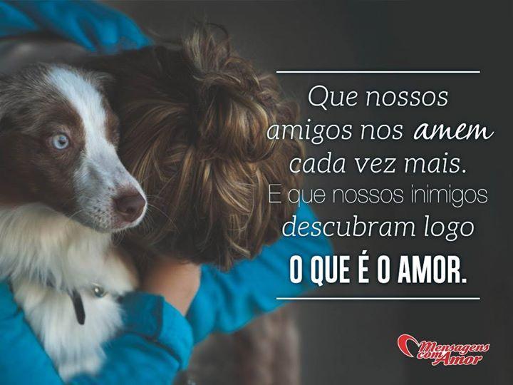 Que nossos amigos nos amem cada vez mais. E que nossos inimigos descubram logo o que é amor. #amigo #amizade #amor #amor #inimigo