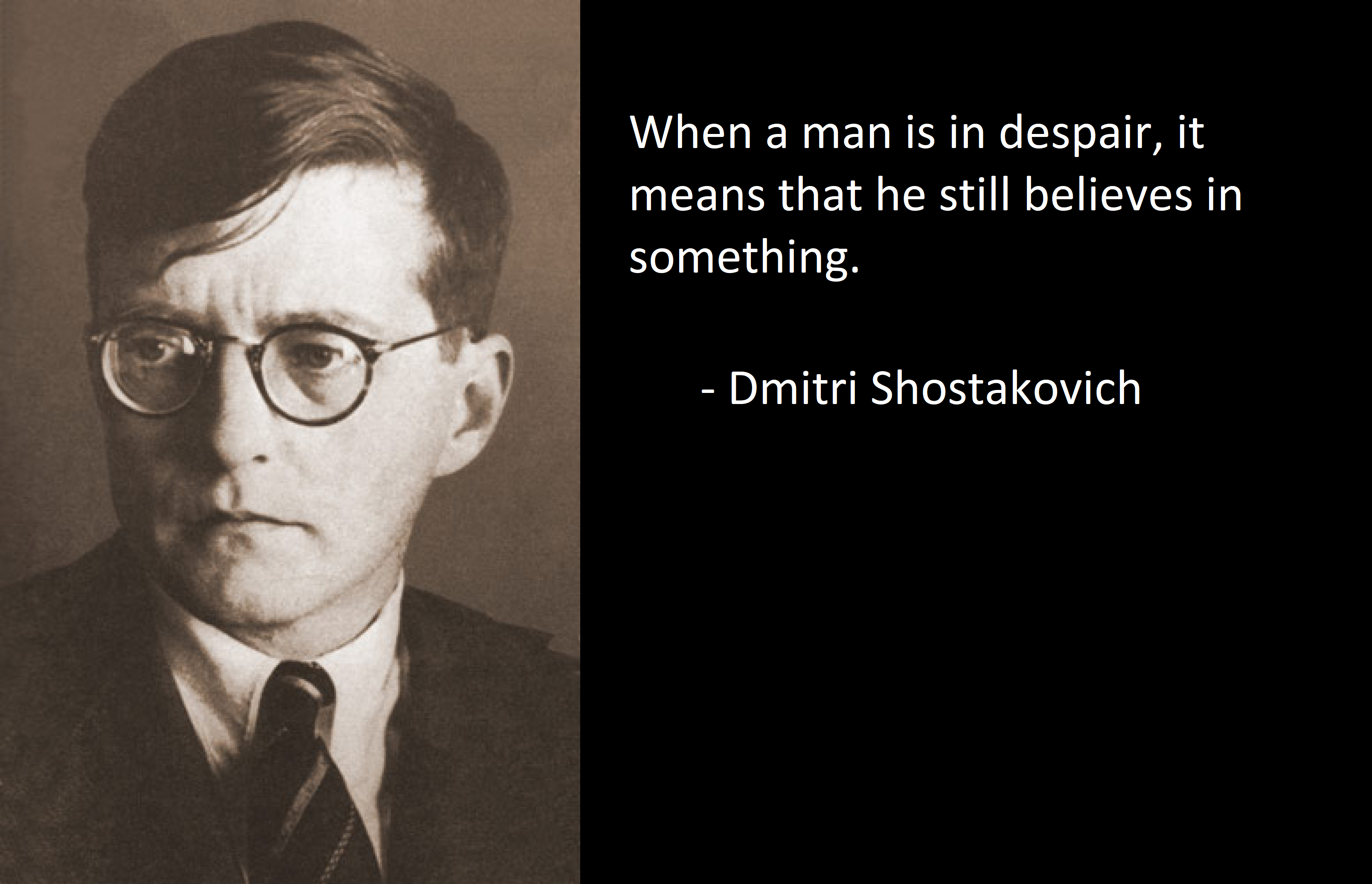 """When a man is in despair it means that he still believes in something.""""- Dmitri Shostakovich [3216x2072] in 2020 