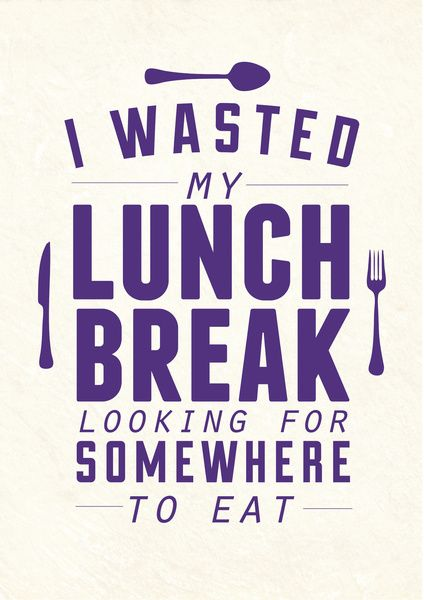 I Wasted My Lunch Break Looking For Somewhere To Eat Lunch Quotes Quotes To Live By Funny Quotes