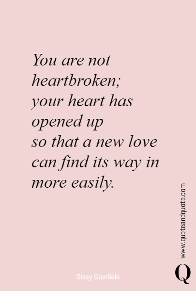 You Are Not Heartbroken Your Heart Has Opened Up So That A New Love Can F My Heart Quotes Open Your Heart Quote New Love Quotes