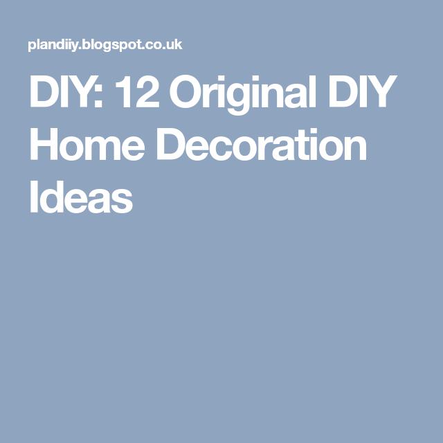 DIY: 12 Original DIY Home Decoration Ideas
