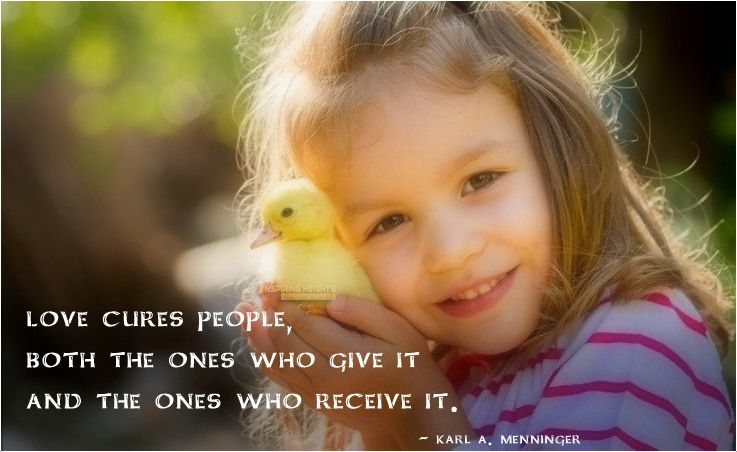 Love cures people, both the ones who give it..