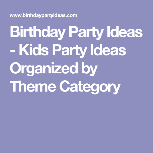 Birthday Party Ideas - Kids Party Ideas Organized by Theme Category