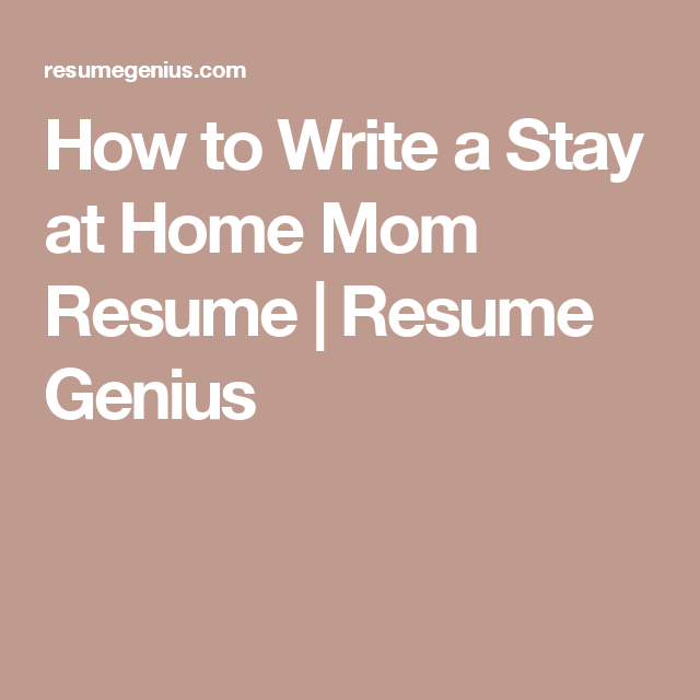 How to Write a Stay at Home Mom Resume Resume Genius Get a Job