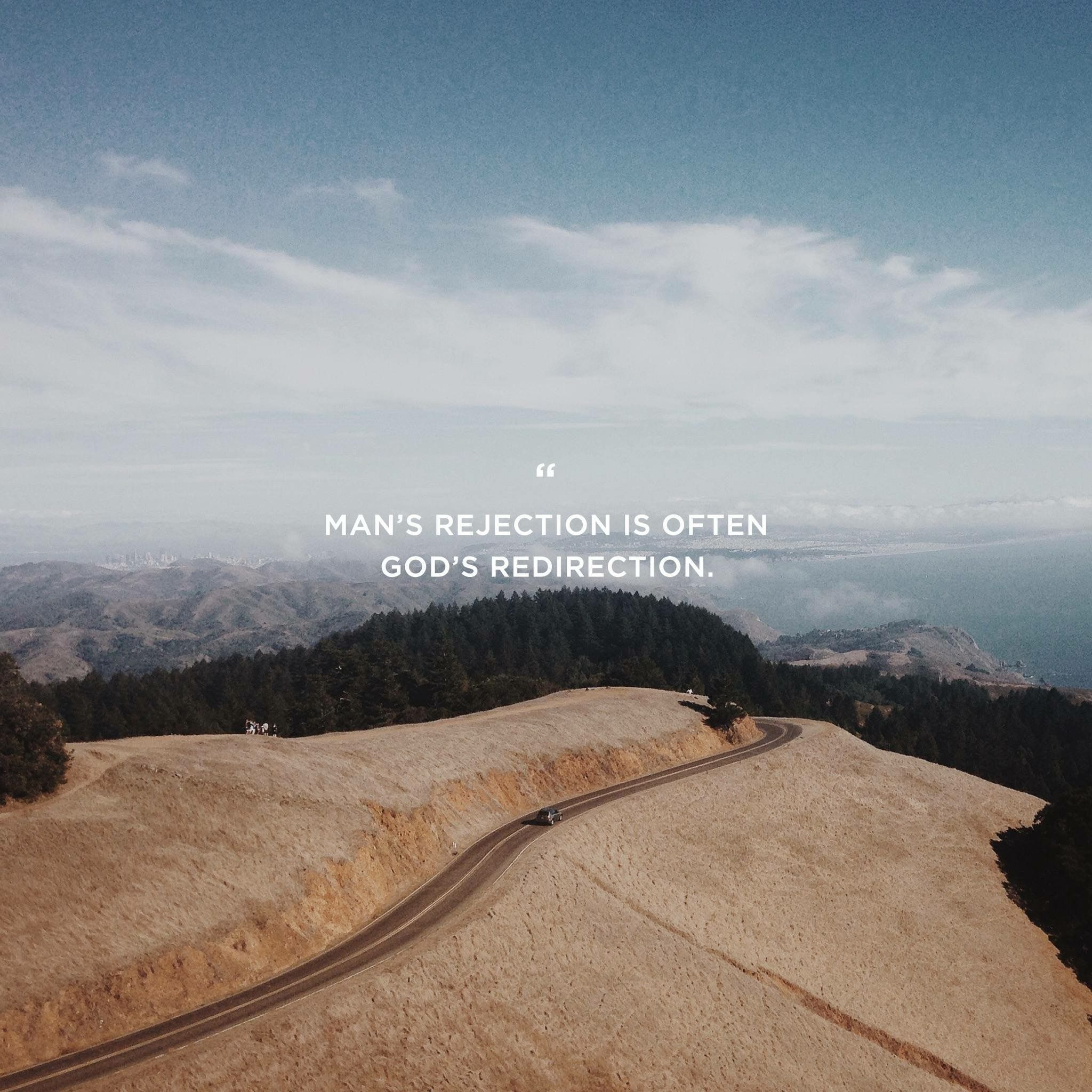 Mans rejection is often God's redirection