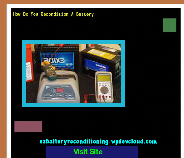 How Do You Recondition A Battery 142543 Your Old Batteries Back To 100 Of Their Working Condition Reconditionyouroldbatteries