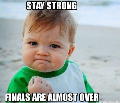 STAY STRONG FINALS ARE ALMOST OVER   College Humor ...