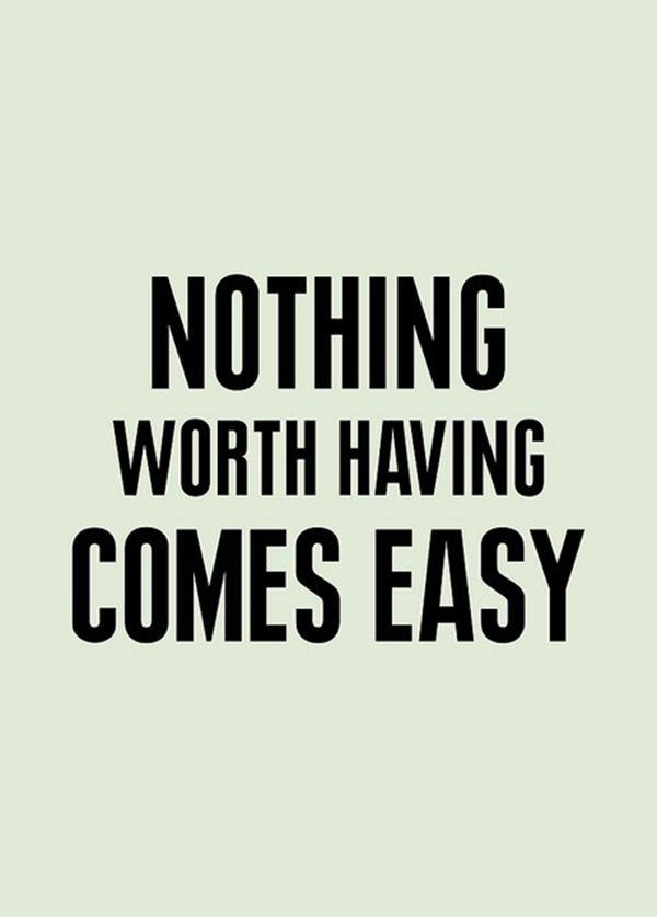 Nothing Worth Having Comes Easy Life Quotes Quotes Inspirational