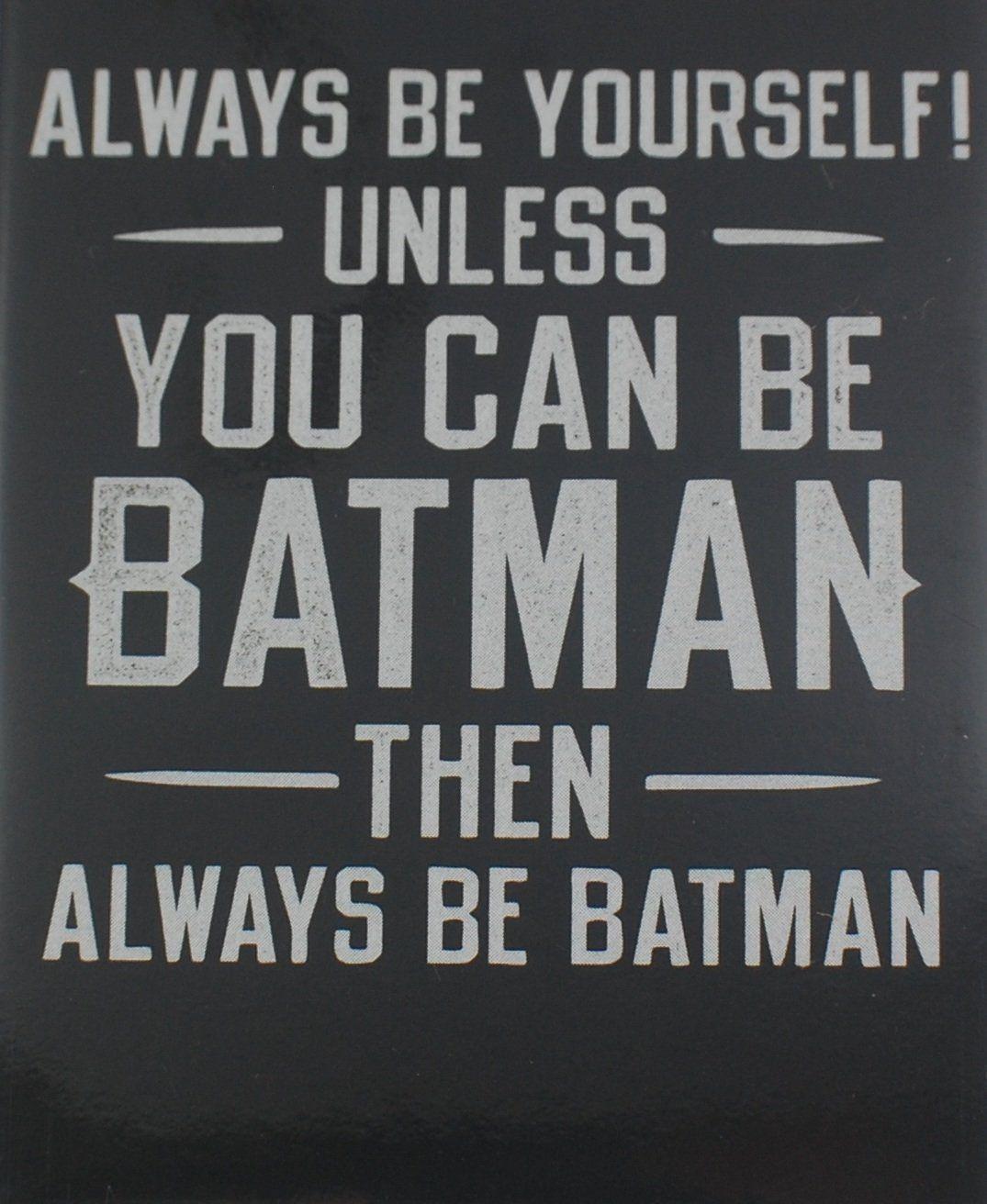 Amazon Com Always Be Yourself Unless You Can Be Batman Fridge