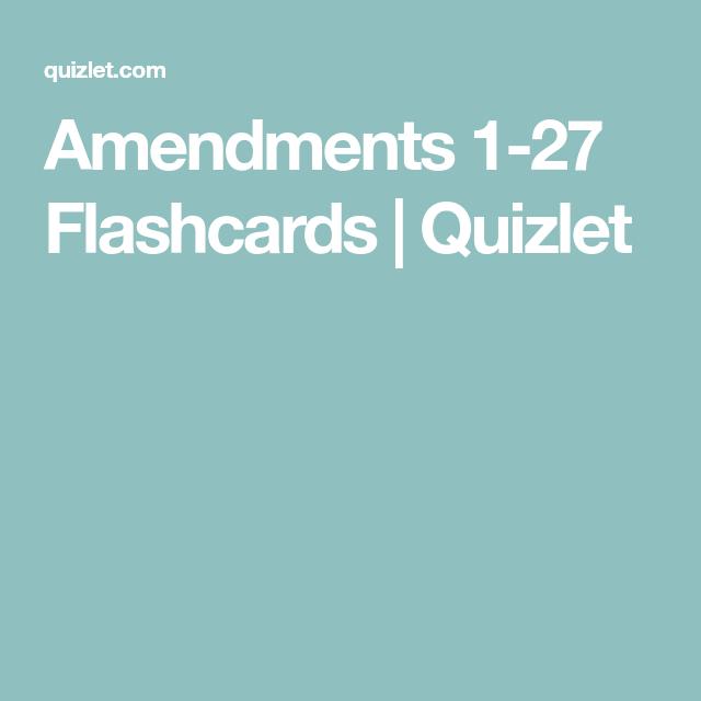 Amendments 1 27 Flashcards Quizlet