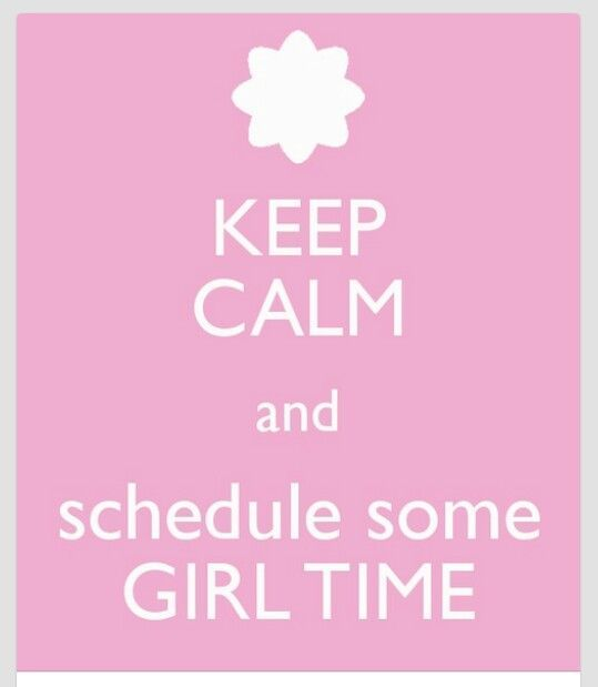 girltime quotes | Keep Calm and Schedule Some Girl Time! | quotes