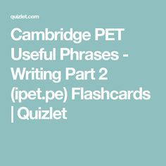 Cambridge Pet Useful Phrase Writing Part 2 Ipet Pe Flashcard Quizlet Exam To Paraphrase I Effectively A Message One Should Mean