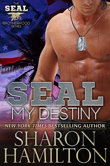 "SEAL My Destiny, Book 6 SEAL Brotherhood ""We have excitement, danger, action packed scenes and beautiful romantic sensual love scenes."""